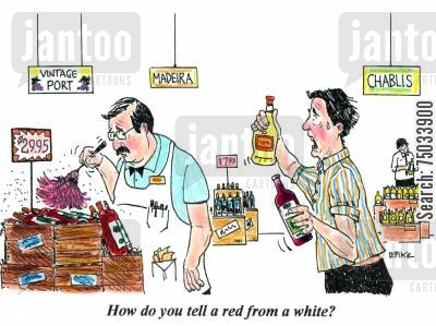 red wines cartoon humor: 'How do you tell a red from a white?'