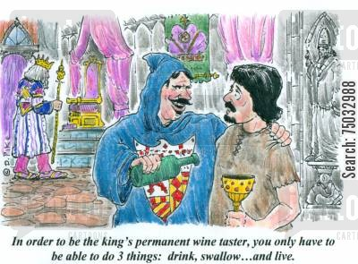 ruler cartoon humor: 'In order to be the king's permanent wine taster, you only have to be able to do 3 things: drink, swallow...and live.'