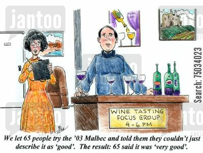 analyze cartoon humor: 'We let 65 people try the '03 Malbec and told them they couldn't just describe it as 'good'. The result: 65 said it was 'very good'.'