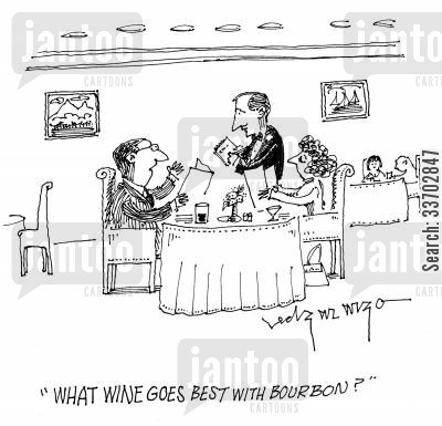 eati cartoon humor: 'What wine goes best with bourbon?'