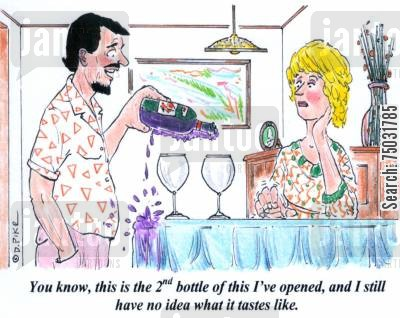 pour cartoon humor: 'You know, this is the 2nd bottle of this I've opened, and I still have no idea what it tastes like.'