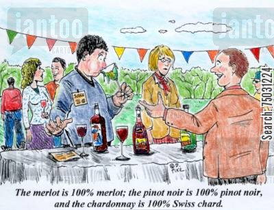 chardonnay cartoon humor: 'The merlot is 100 merlot; the pinot noir is 100 pinot noir, and the chardonnay is 100 Swiss chard.'