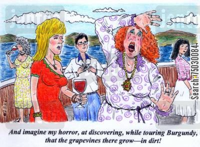 tours cartoon humor: 'And imagine my horror, at discovering, while touring Burgundy, that the grapevines there grow--in dirt!'