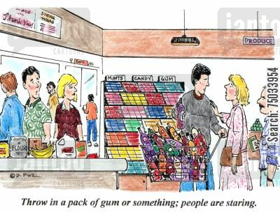 excess cartoon humor: 'Throw in a pack of gum or something; people are staring.'