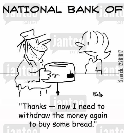 buying bread cartoon humor: 'Thanks -- now I need to withdraw the money again to buy some bread.'