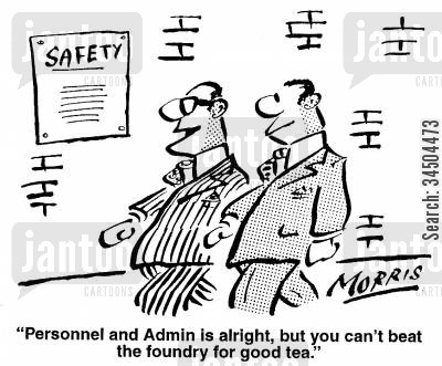 foundry cartoon humor: Personnel and Admin is alright, but you can't beat the foundry for good tea.