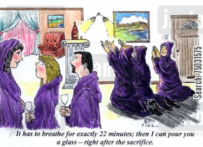 dinner party cartoon humor: 'It has to breathe for exactly 22 minutes; then I can pour you a glass - right after the sacrifice.'