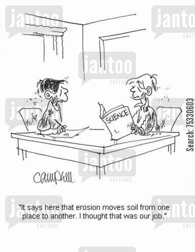 geography cartoon humor: 'It says here that erosion moves soil from one place to another. I thought that was our job.'