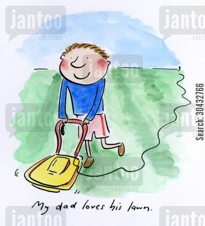 mowing the grass cartoon humor: My dad loves his lawn.