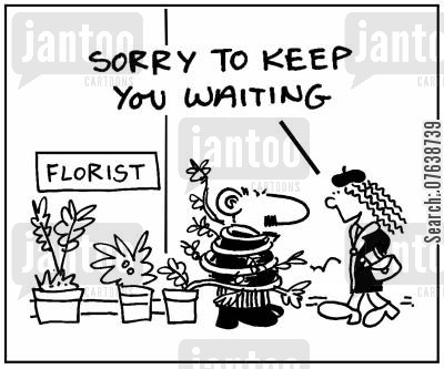 garden centres cartoon humor: 'Sorry to keep you waiting.'