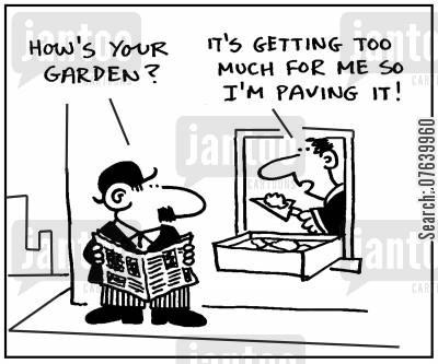 miniature gardens cartoon humor: 'How's your garden?' - 'It's getting too much for me so I'm paving it.'
