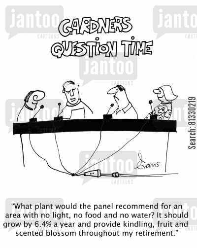 retiring cartoon humor: Gardner's question time: 'What plant would the panel recommend for area with no light, no food and no water?'