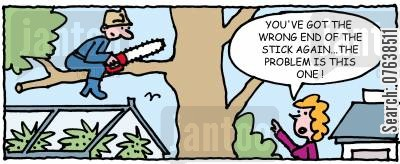 pruning cartoon humor: 'You've got the wrong end of the stick again. The problem is this end. '