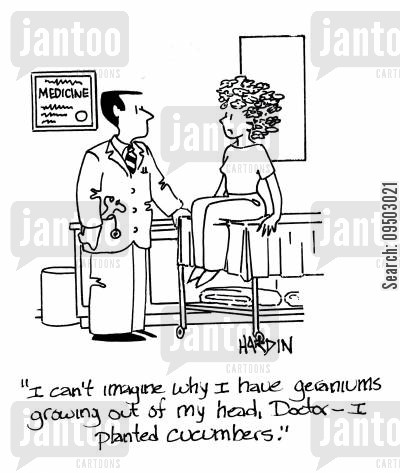 cucumbers cartoon humor: 'I can't imagine why I have geraniums growing out of my head. Doctor - I plated cucumbers.'