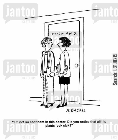 ailing cartoon humor: 'I'm not so confident in this doctor. Did you notice that all of his plants look sick?'