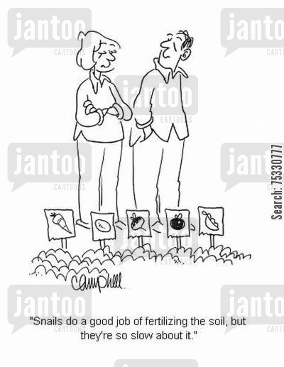 fertiliser cartoon humor: 'Snails do a good job of fertilizing the soil, but they're so slow about it.'
