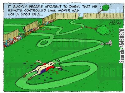 cutting corners cartoon humor: It quickly became apparent to Daryl that his remote controlled lawn mower was not a good idea.