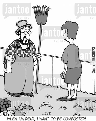 composting cartoon humor: When I'm dead, I want to be composted!
