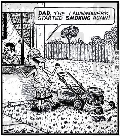 lawnmowers cartoon humor: Boy: 'DAD, the lawnmower's started SMOKING again!'