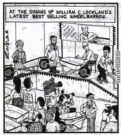 stardom cartoon humor: At the signing of William C.Lockland's latest best selling wheelbarrow.