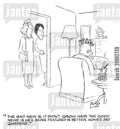 hairlessness cartoon humor: 'The bad news is, it didn't grow hair. The good news is, he's being featured in 'Better Homes and Gardens'.'