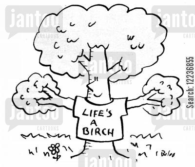 lifes a bitch cartoon humor: Life's A Birch.