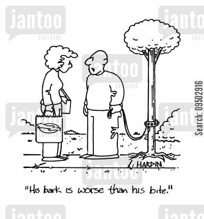 guard trees cartoon humor: 'His bark is worse than his bite.'