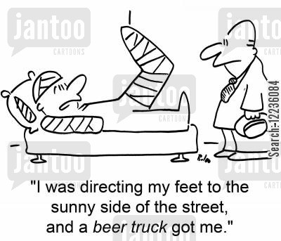 sunny side cartoon humor: 'I was directing my feet to the sunny side of the street, and a BEER TRUCK got me.'