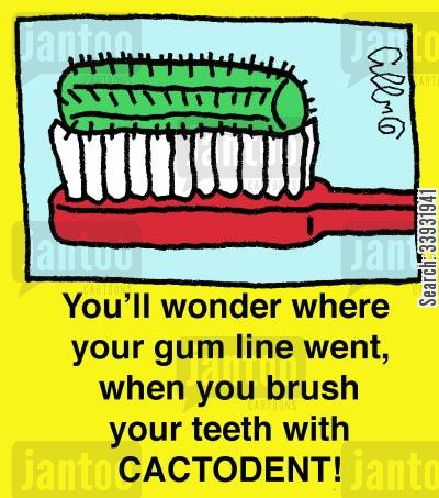 tooth brush cartoon humor: You'll wonder where your gum line went, when you brush your teeth with CACTODENT!