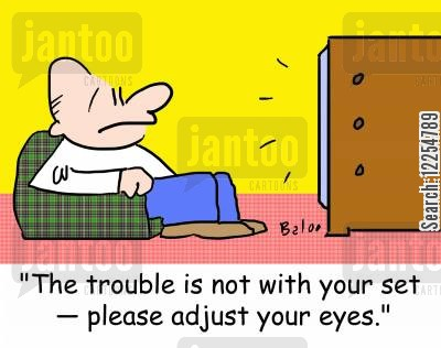 adjust your set cartoon humor: 'The trouble is not with your set -- please adjust your eyes.'