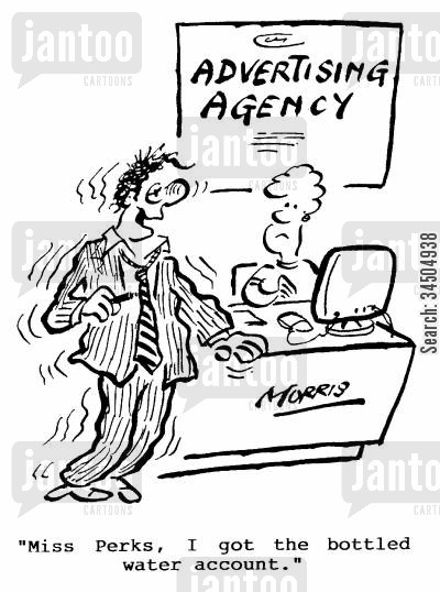 advertising account cartoon humor: Advertising Agency - Miss Perks, I got the bottled water account.