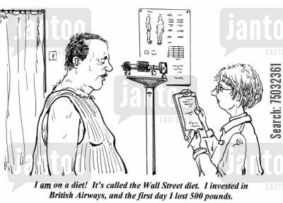 airways cartoon humor: 'I am on a diet! It's called the Wall Street diet. I invested in British Airways, and the first day I lost 500 pounds.'