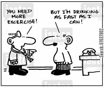 drinking problem cartoon humor:  'You need more excercize. But I'm drinking as fast as I can.'