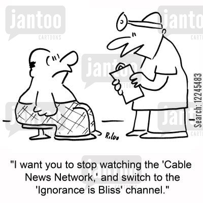 blissed cartoon humor: 'I want you to stop watching the 'Cable News Network,' and switch to the 'Ignorance is Bliss' channel.'