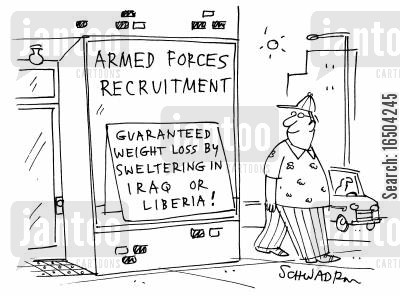 liberia cartoon humor: Armed forces recruitment - 'Guaranteed weight loss by sweltering in Iraq or Liberia!'