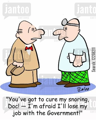 snorer cartoon humor: 'You've got to cure my snoring, Doc! -- I'm afraid I'll lose my job with the Government!'