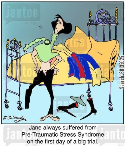 representatives cartoon humor: Jane always suffered from Pre-Traumatic Stress Syndrome on the first day of a big trial.