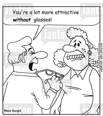 ugly woman cartoon humor: 'You're a lot more attractive without glasses!'