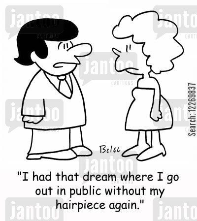 public image cartoon humor: 'I had that dream where I go out in public without my hairpiece again.'
