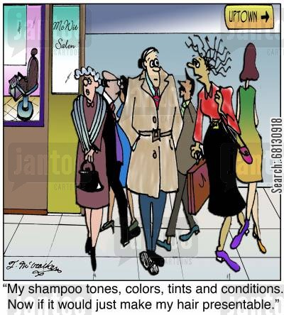 hair care cartoon humor: My shampoo tones, colors, tints and conditions. Now if it would just make my hair presentable.'