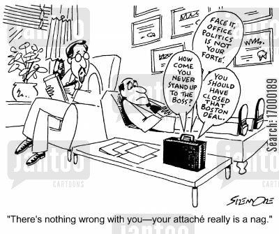 nuisnace cartoon humor: 'There's nothing wrong with you - your attache really is a nag.'
