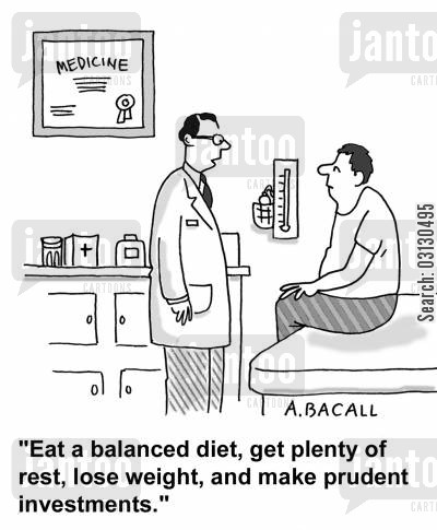 balanced diets cartoon humor: Eat a balanced diet, get plenty of rest, lose weight and make prudent investments.