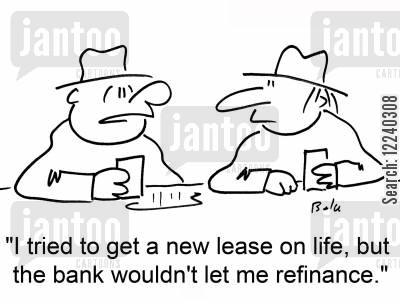 refinance cartoon humor: 'I tried to get a new lease on life, but the bank wouldn't let me refinance.'