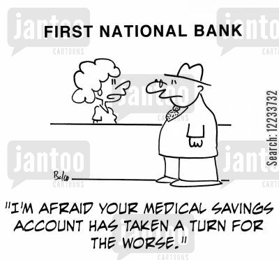 medical savings cartoon humor: 'I'm afraid your medical savings account has taken a turn for the worse.'