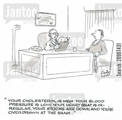 irregular heart beat cartoon humor: 'Your cholesterol is high your blood pressure is low, your heart bead is irregular. Your stocks are down and you're overdrawn at the bank.'