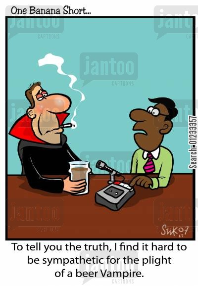 radio interview cartoon humor: To tell you the truth, I find it hard to be sympathetic for the plight of the beer vampire.