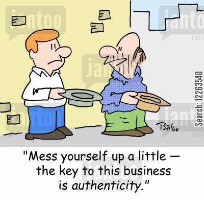 hint cartoon humor: 'Mess yourself up a little -- the key to this business is authenticity.'