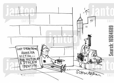 stolen identity cartoon humor: Lost everything, amnesia victim...and victim of a stolen identity.