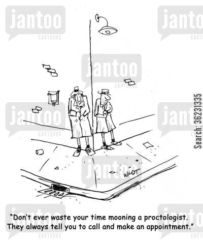 street corner cartoon humor: Don't ever waste your time mooning a proctologist. They always tell you to call and make an appointment.