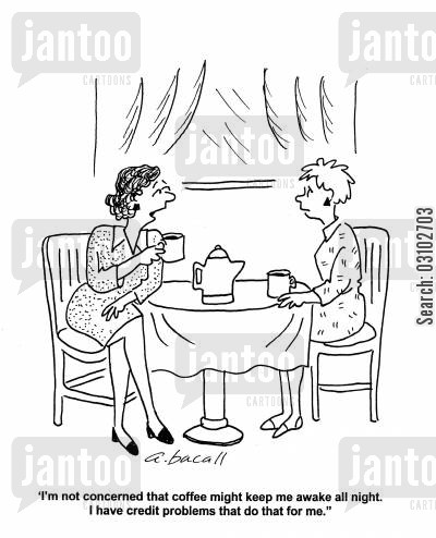 money problems cartoon humor: 'I'm not concerned that coffee might keep me awake all night. I have credit problems that do that for me.'